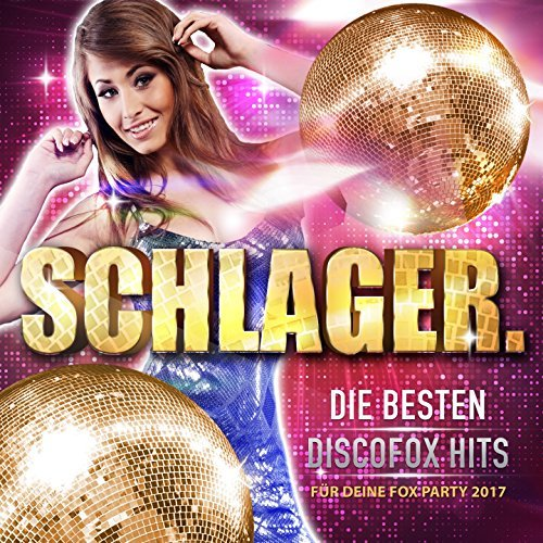 Schlager. – Die besten Discofox Hits für deine Fox Party 2017